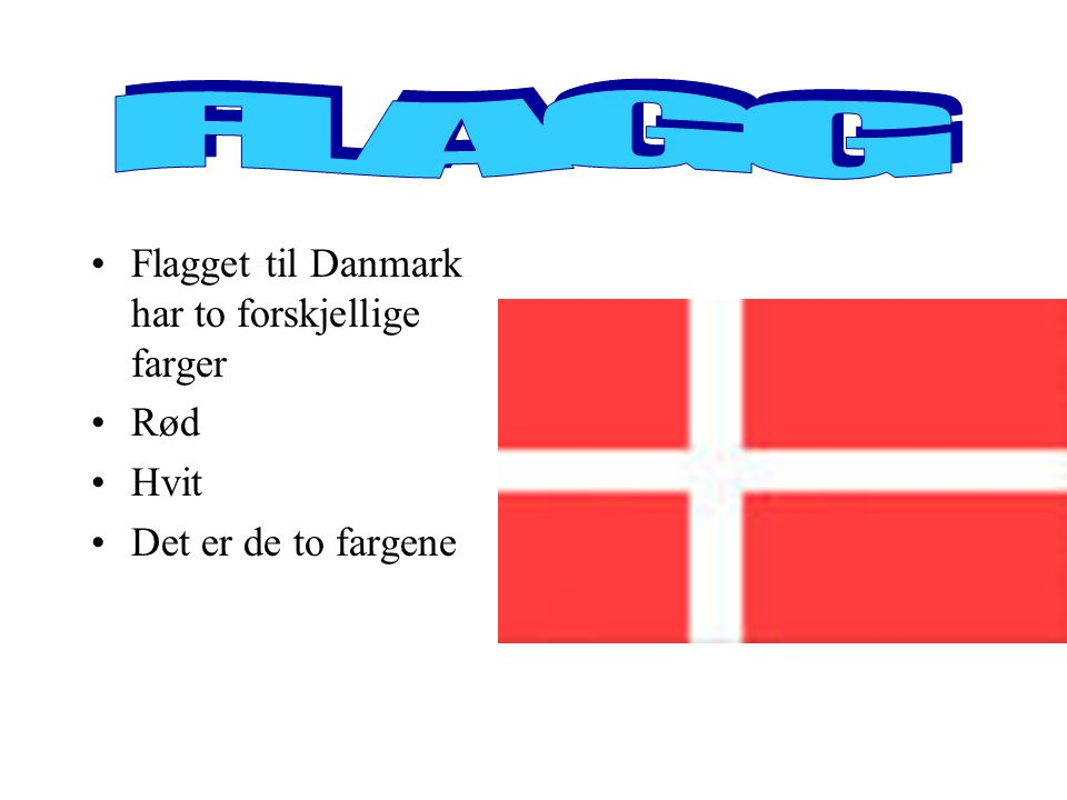. FLAGG Flagget til Danmark har to forskjellige farger Rød Hvit