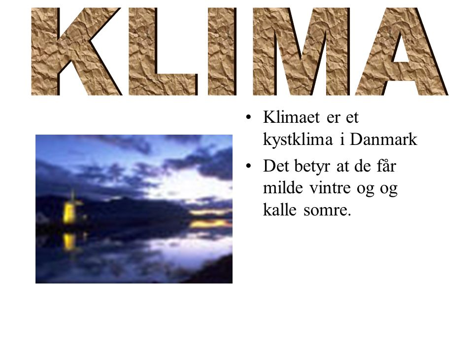 KLIMA Klimaet er et kystklima i Danmark