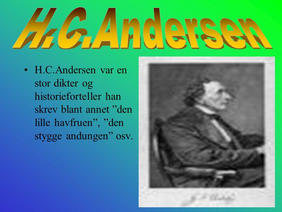 H.C.Andersen H.C.Andersen var en stor dikter og historieforteller han skrev blant annet den lille havfruen , den stygge andungen osv.