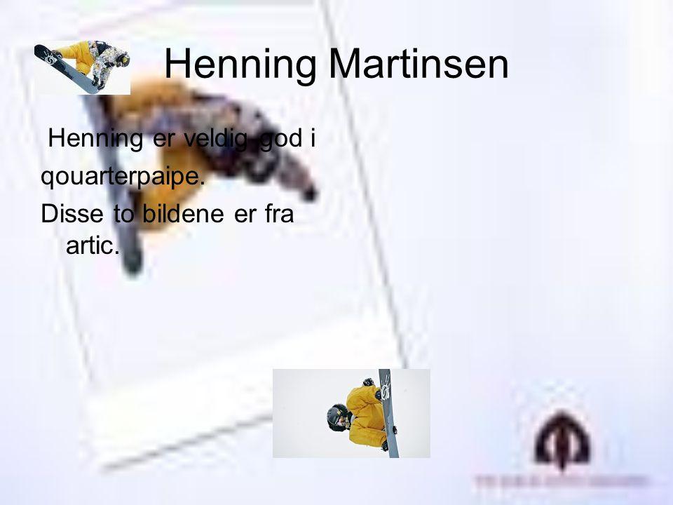 Henning Martinsen Henning er veldig god i qouarterpaipe.
