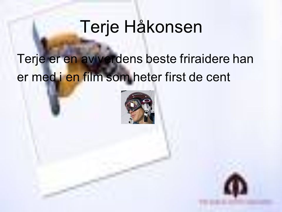 Terje Håkonsen Terje er en av verdens beste friraidere han