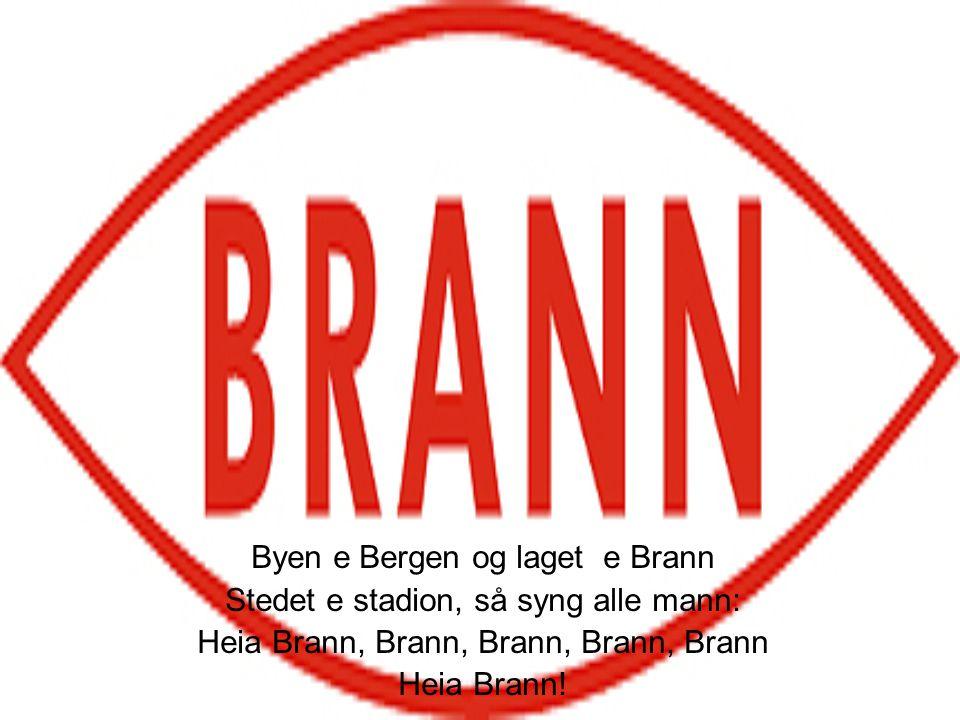 Byen e Bergen og laget e Brann Stedet e stadion, så syng alle mann: