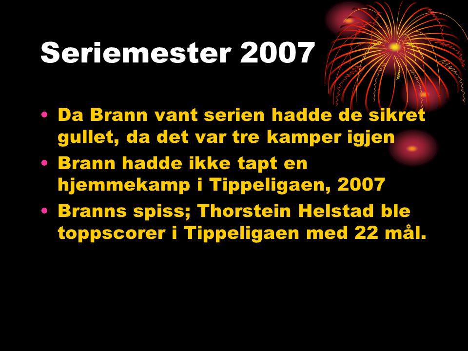 Seriemester 2007 Da Brann vant serien hadde de sikret gullet, da det var tre kamper igjen. Brann hadde ikke tapt en hjemmekamp i Tippeligaen, 2007.