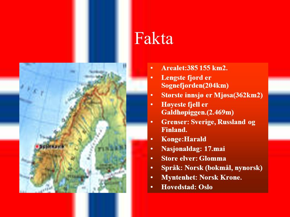 Fakta Arealet:385 155 km2. Lengste fjord er Sognefjorden(204km)