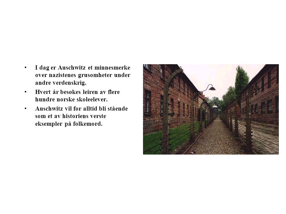 I dag er Auschwitz et minnesmerke over nazistenes grusomheter under andre verdenskrig.