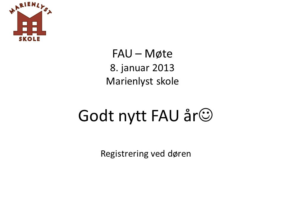 FAU – Møte 8. januar 2013 Marienlyst skole