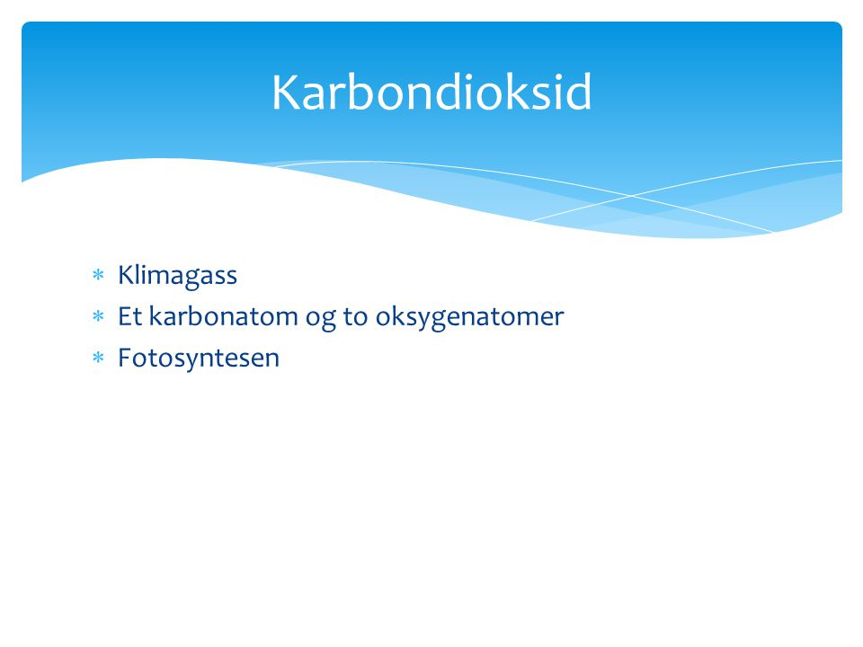 Karbondioksid Klimagass Et karbonatom og to oksygenatomer Fotosyntesen