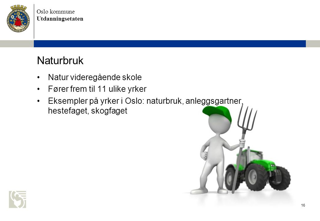 Naturbruk Natur videregående skole Fører frem til 11 ulike yrker
