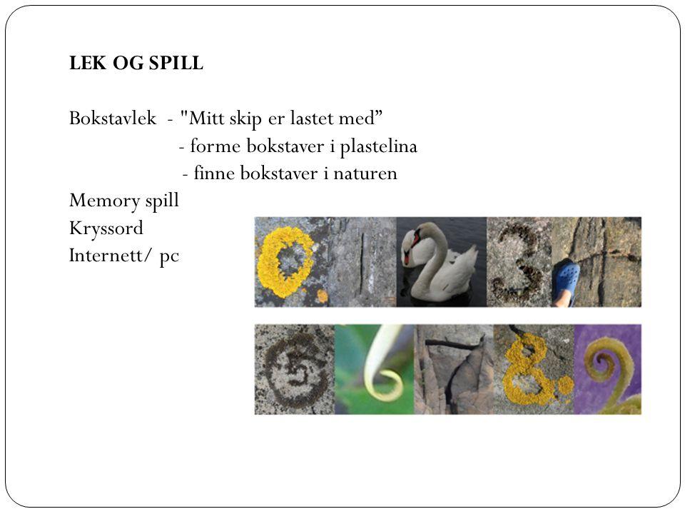 LEK OG SPILL Bokstavlek - Mitt skip er lastet med - forme bokstaver i plastelina. - finne bokstaver i naturen.