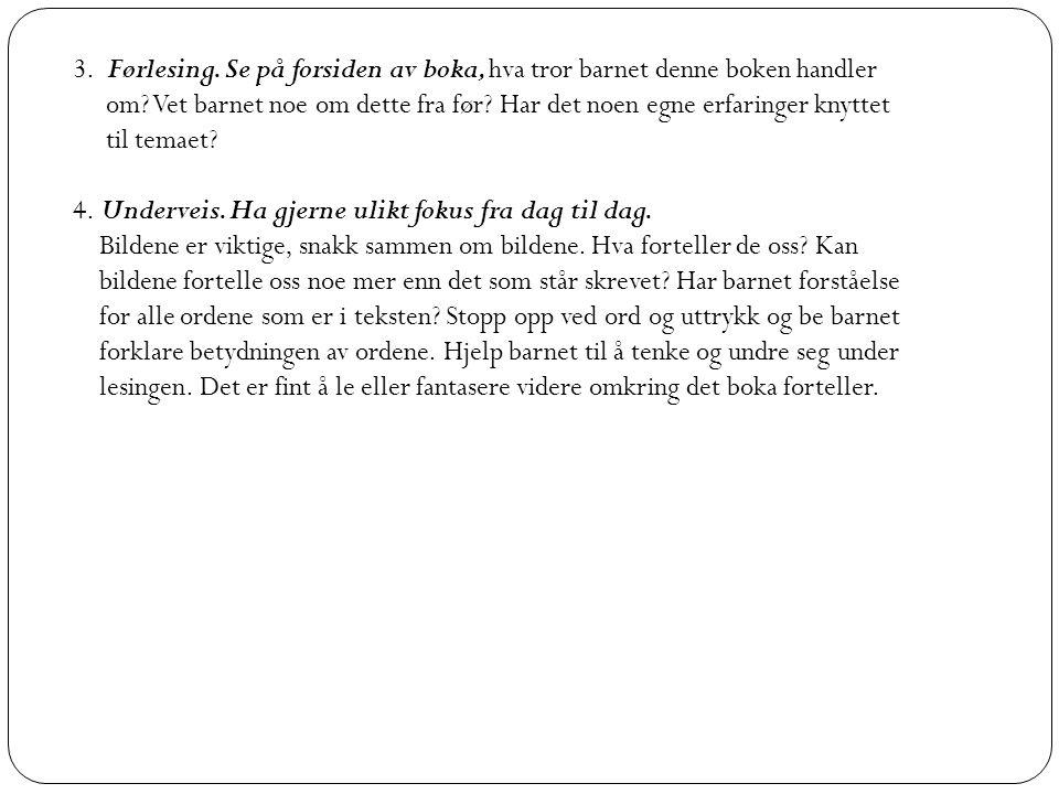3. Førlesing. Se på forsiden av boka, hva tror barnet denne boken handler
