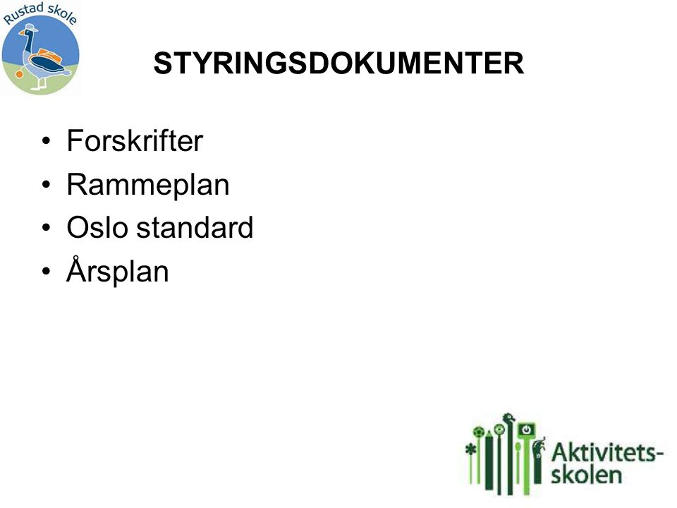 STYRINGSDOKUMENTER Forskrifter Rammeplan Oslo standard Årsplan