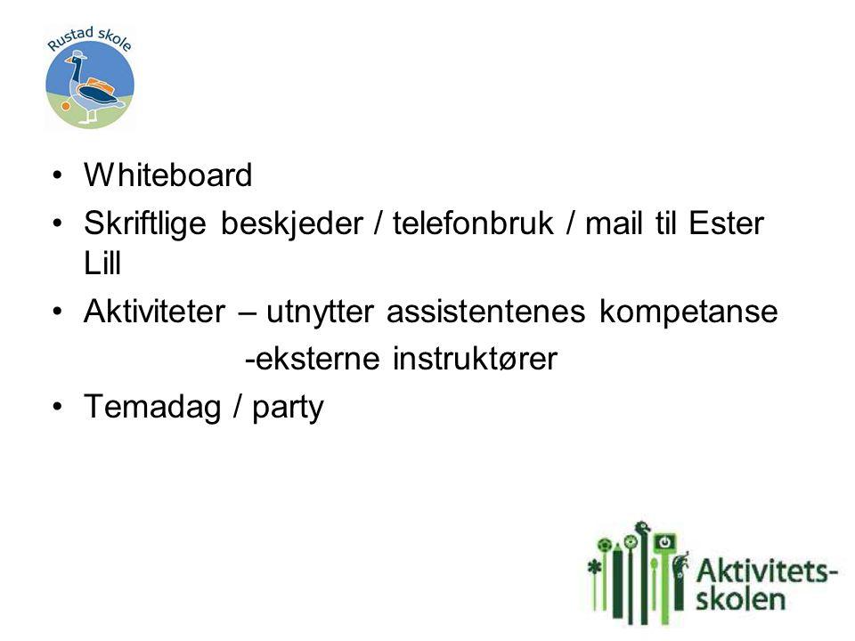 Whiteboard Skriftlige beskjeder / telefonbruk / mail til Ester Lill. Aktiviteter – utnytter assistentenes kompetanse.