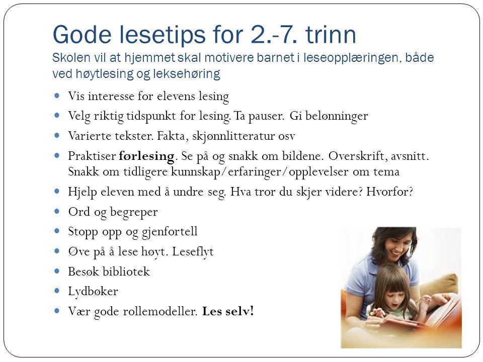 Gode lesetips for 2.-7. trinn Skolen vil at hjemmet skal motivere barnet i leseopplæringen, både ved høytlesing og leksehøring