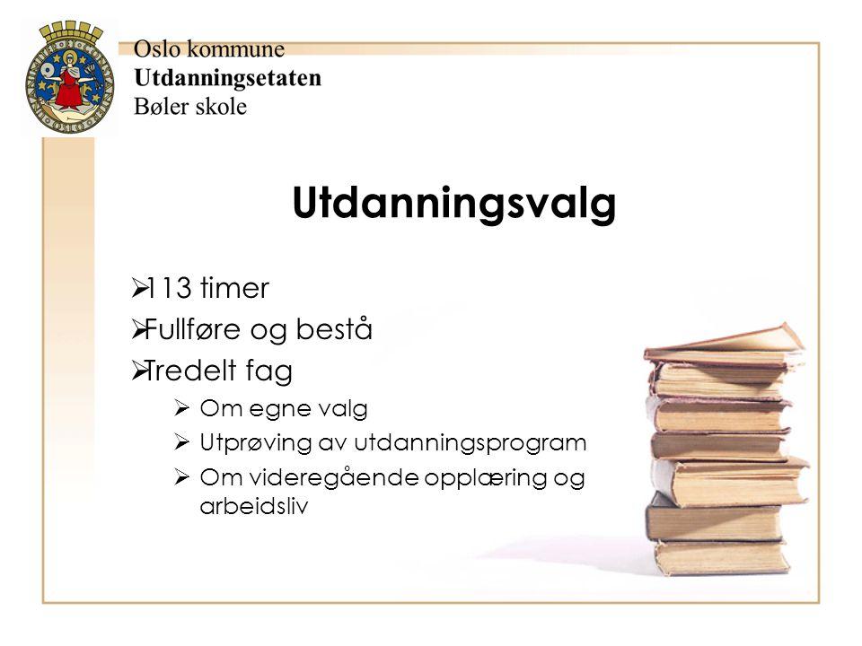 Utdanningsvalg 113 timer Fullføre og bestå Tredelt fag Om egne valg