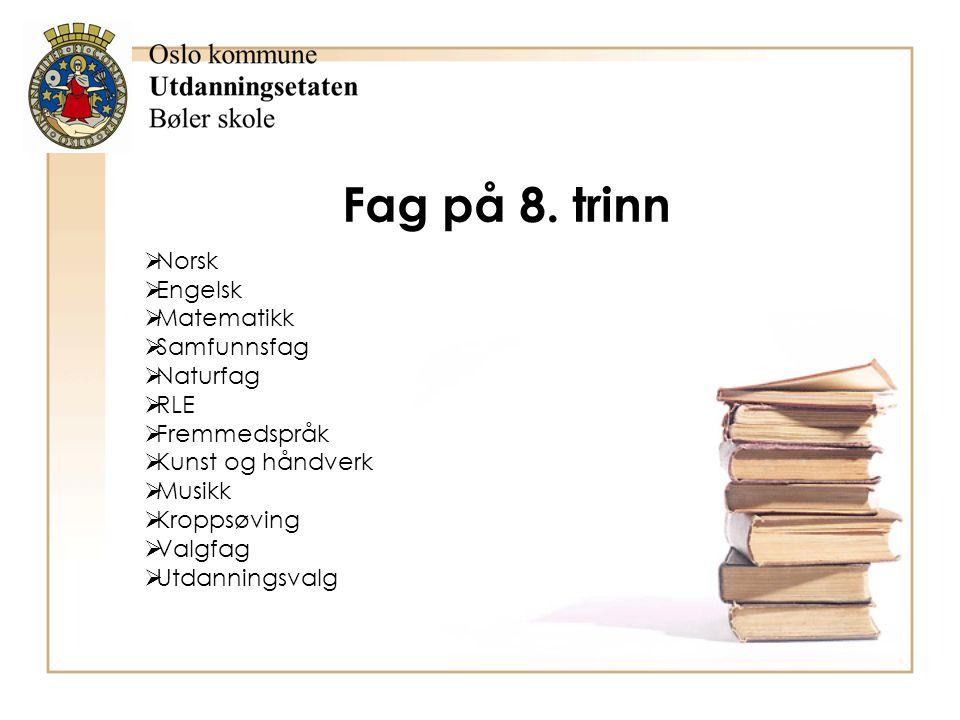 Fag på 8. trinn Norsk Engelsk Matematikk Samfunnsfag Naturfag RLE