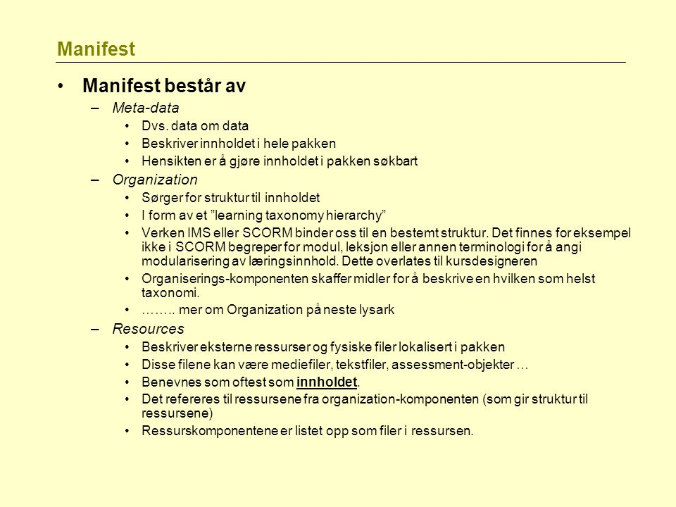 Manifest Manifest består av Meta-data Organization Resources