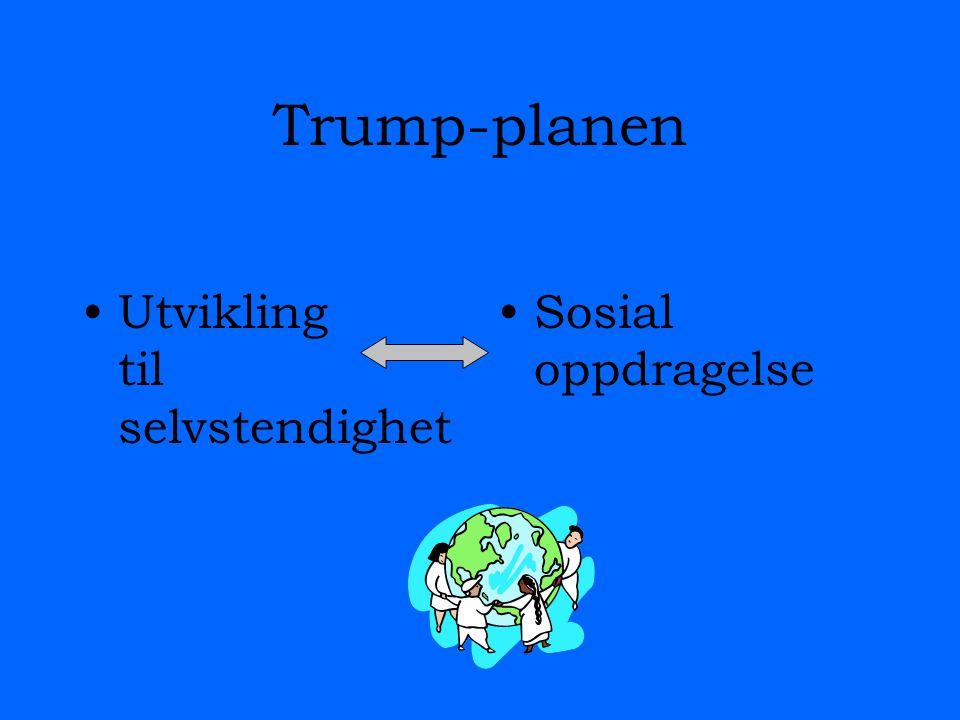 Trump-planen Utvikling til selvstendighet Sosial oppdragelse
