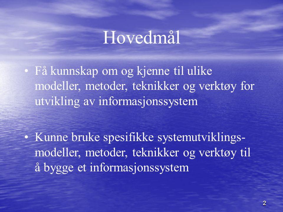 Hovedmål Få kunnskap om og kjenne til ulike modeller, metoder, teknikker og verktøy for utvikling av informasjonssystem.