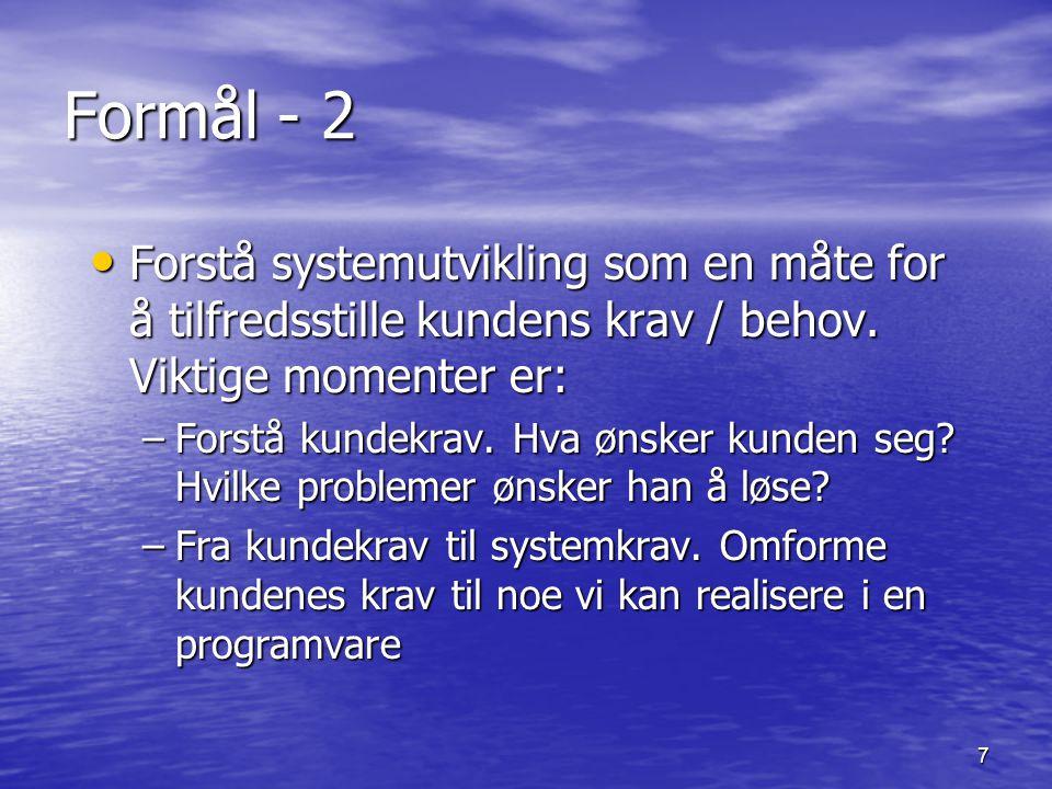 Formål - 2 Forstå systemutvikling som en måte for å tilfredsstille kundens krav / behov. Viktige momenter er: