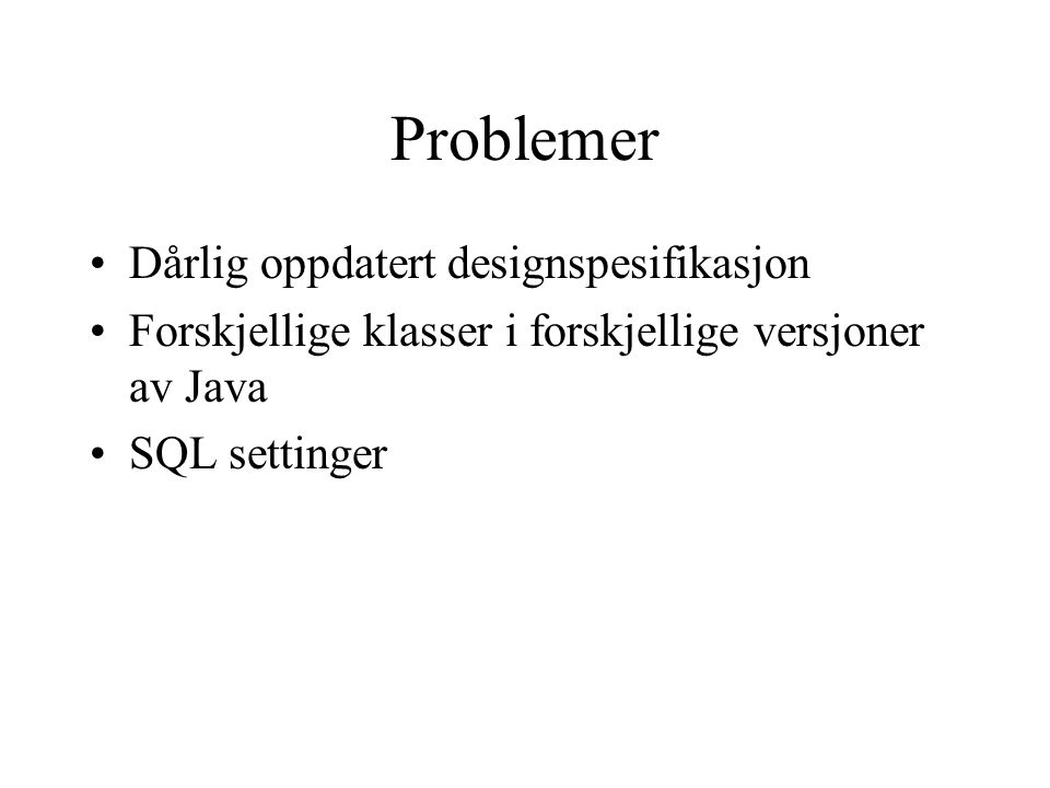Problemer Dårlig oppdatert designspesifikasjon