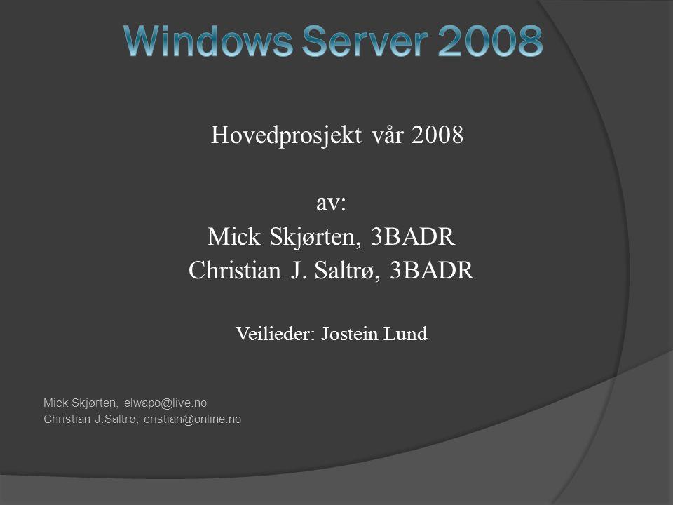 Windows Server 2008 Hovedprosjekt vår 2008 av: Mick Skjørten, 3BADR