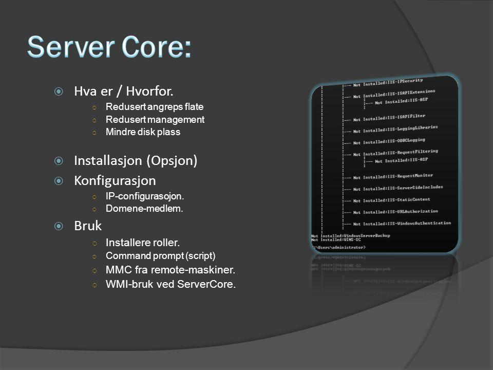 Server Core: Hva er / Hvorfor. Installasjon (Opsjon) Konfigurasjon