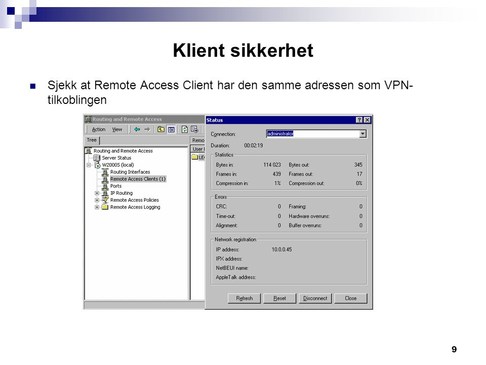 Klient sikkerhet Sjekk at Remote Access Client har den samme adressen som VPN-tilkoblingen