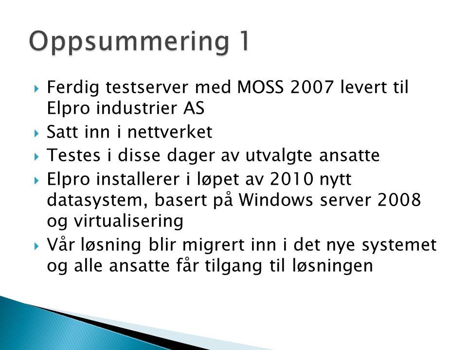 Oppsummering 1 Ferdig testserver med MOSS 2007 levert til Elpro industrier AS. Satt inn i nettverket.