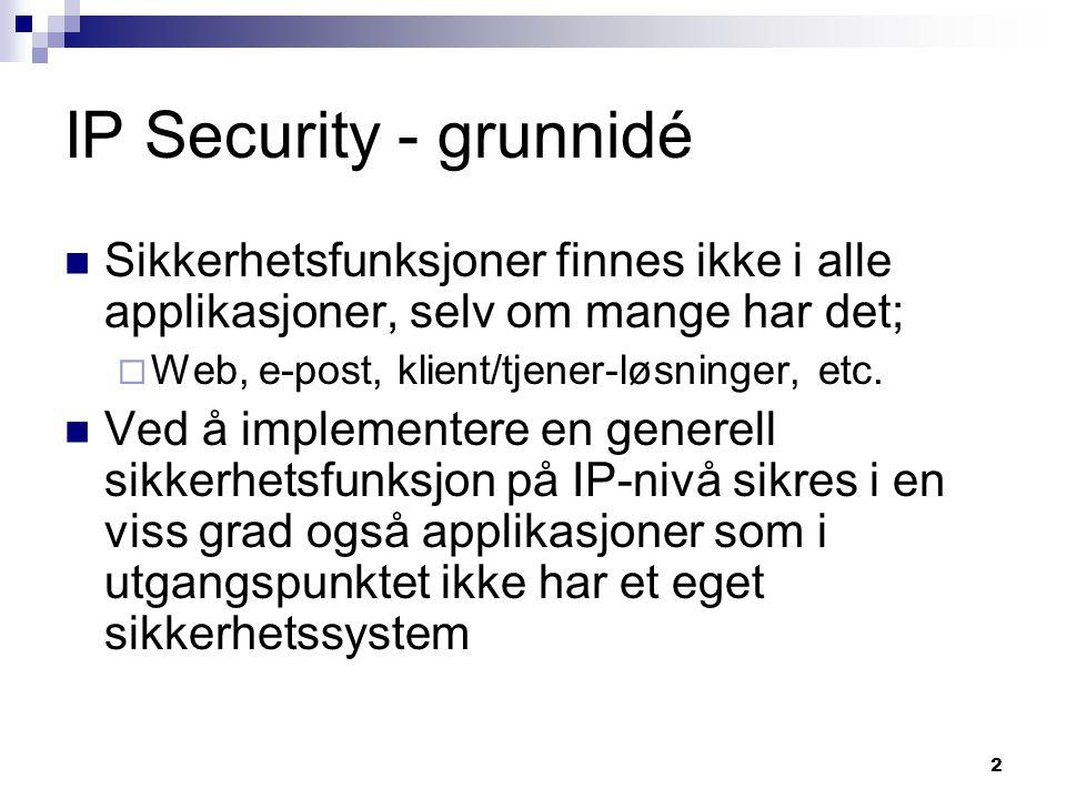 IP Security - grunnidé Sikkerhetsfunksjoner finnes ikke i alle applikasjoner, selv om mange har det;