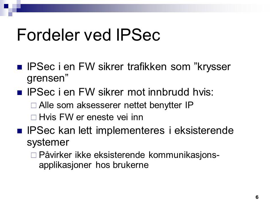 Fordeler ved IPSec IPSec i en FW sikrer trafikken som krysser grensen IPSec i en FW sikrer mot innbrudd hvis: