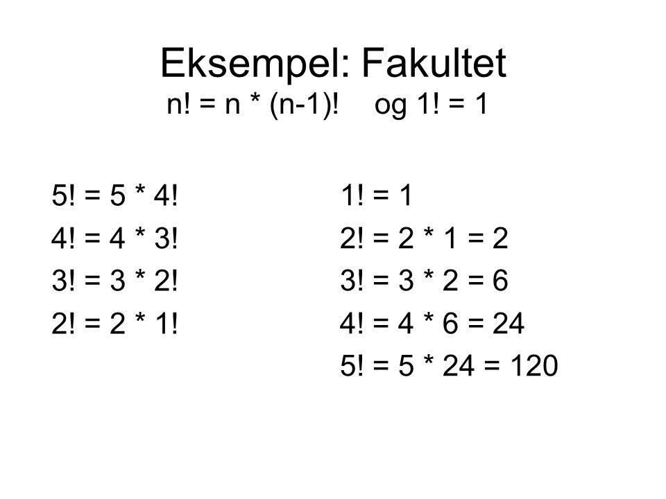 Eksempel: Fakultet n! = n * (n-1)! og 1! = 1 5! = 5 * 4! 4! = 4 * 3!