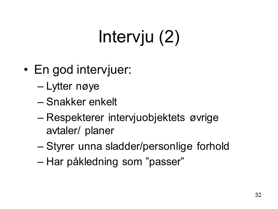 Intervju (2) En god intervjuer: Lytter nøye Snakker enkelt