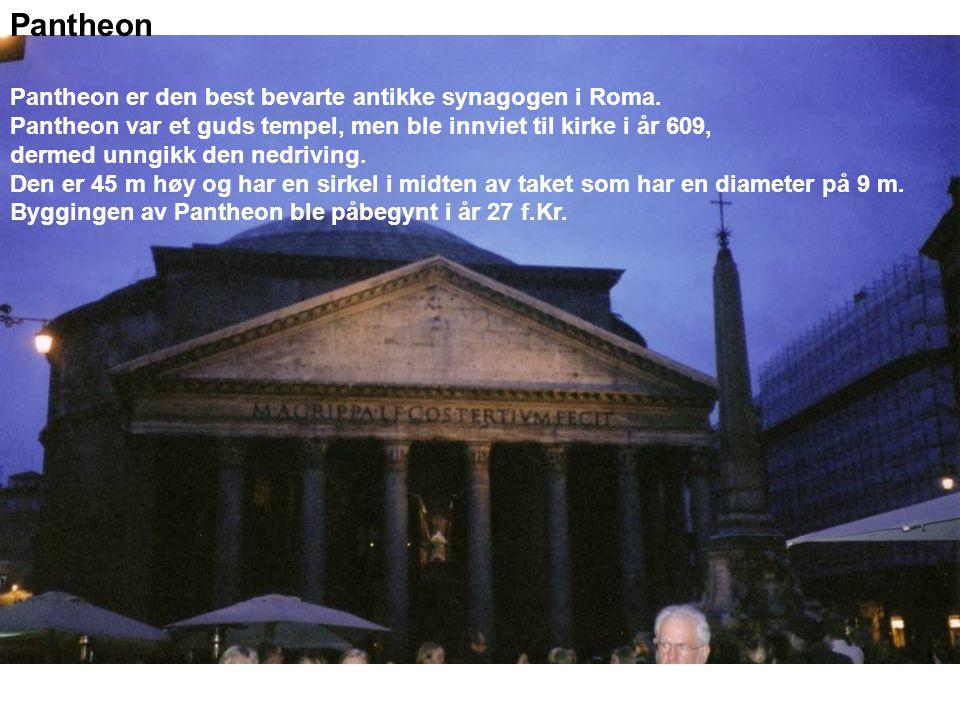 Pantheon Pantheon er den best bevarte antikke synagogen i Roma.