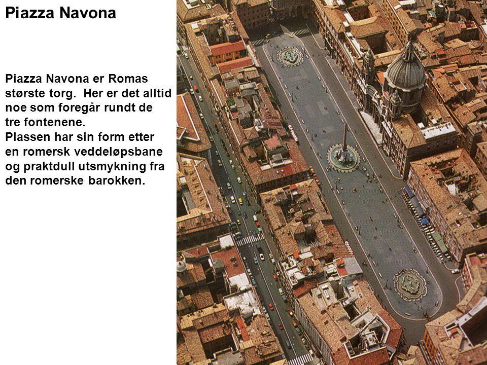 Piazza Navona Piazza Navona er Romas største torg. Her er det alltid