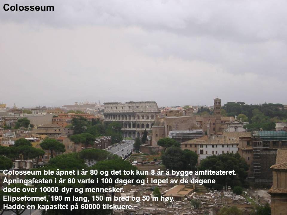 Colosseum Colosseum ble åpnet i år 80 og det tok kun 8 år å bygge amfiteateret. Åpningsfesten i år 80 varte i 100 dager og i løpet av de dagene.
