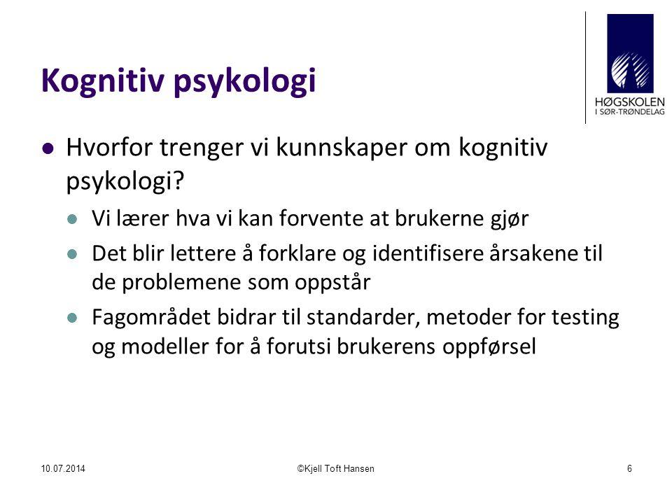 Kognitiv psykologi Hvorfor trenger vi kunnskaper om kognitiv psykologi Vi lærer hva vi kan forvente at brukerne gjør.