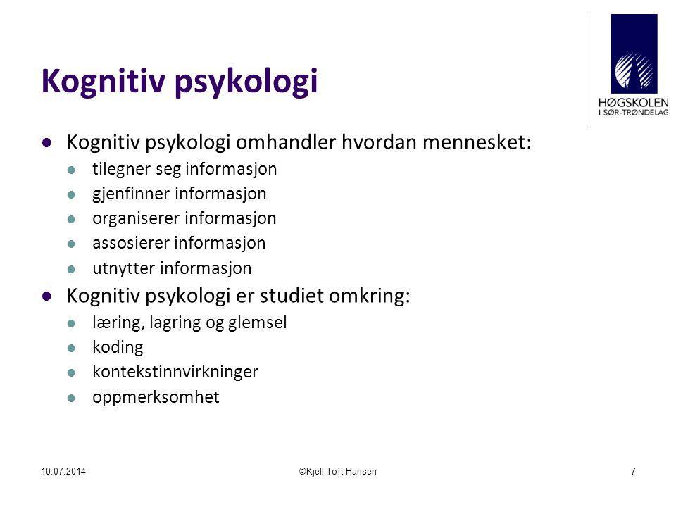 Kognitiv psykologi Kognitiv psykologi omhandler hvordan mennesket: