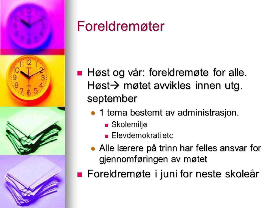 Foreldremøter Høst og vår: foreldremøte for alle. Høst møtet avvikles innen utg. september. 1 tema bestemt av administrasjon.