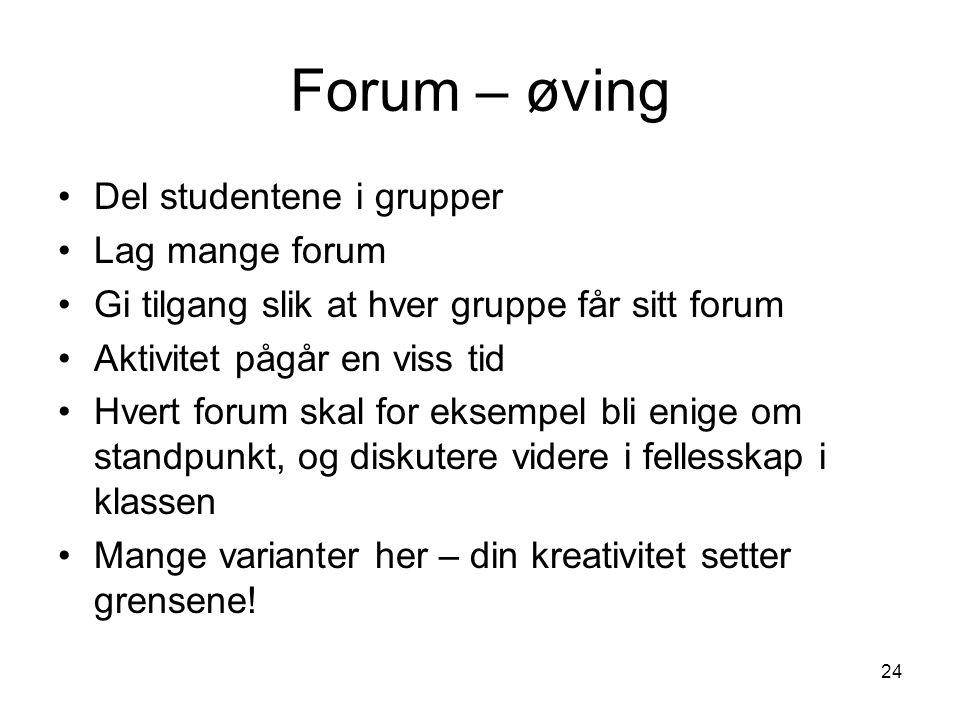 Forum – øving Del studentene i grupper Lag mange forum