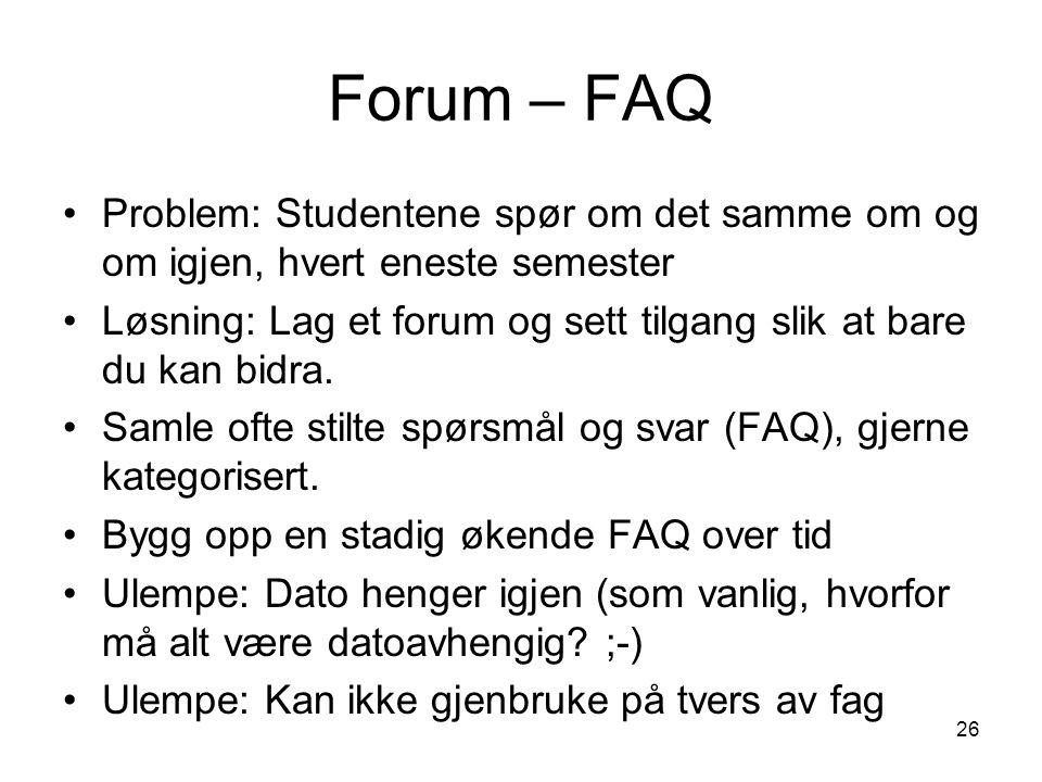 Forum – FAQ Problem: Studentene spør om det samme om og om igjen, hvert eneste semester.