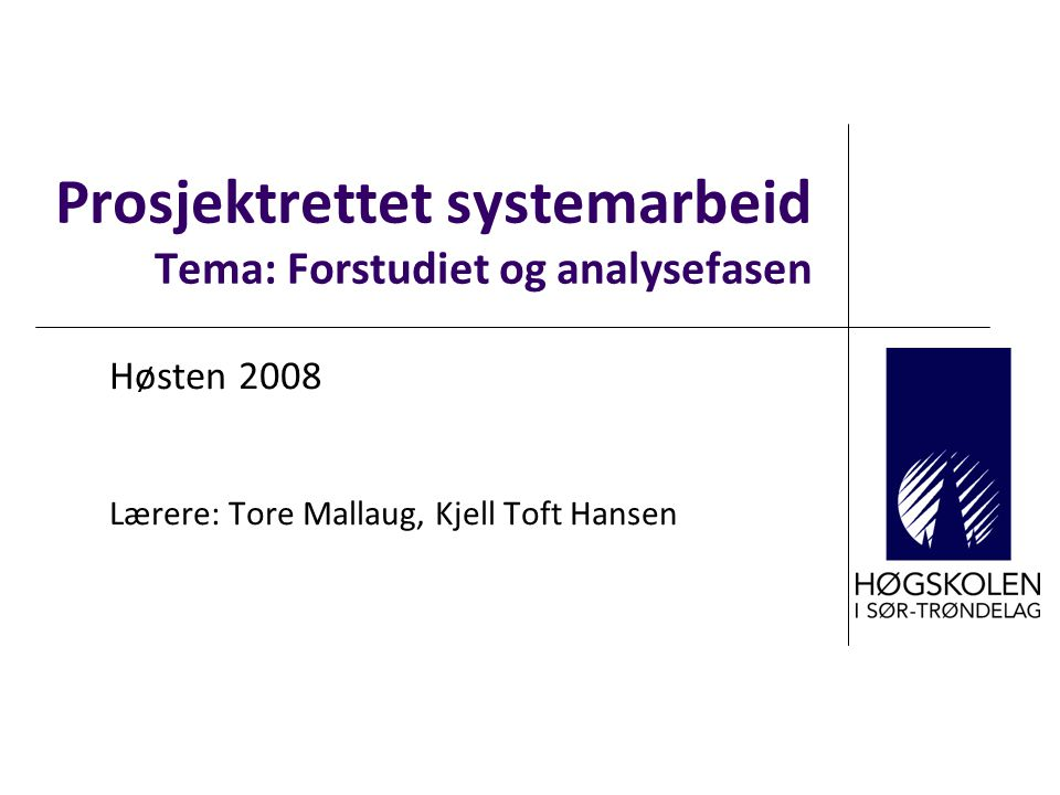 Prosjektrettet systemarbeid Tema: Forstudiet og analysefasen