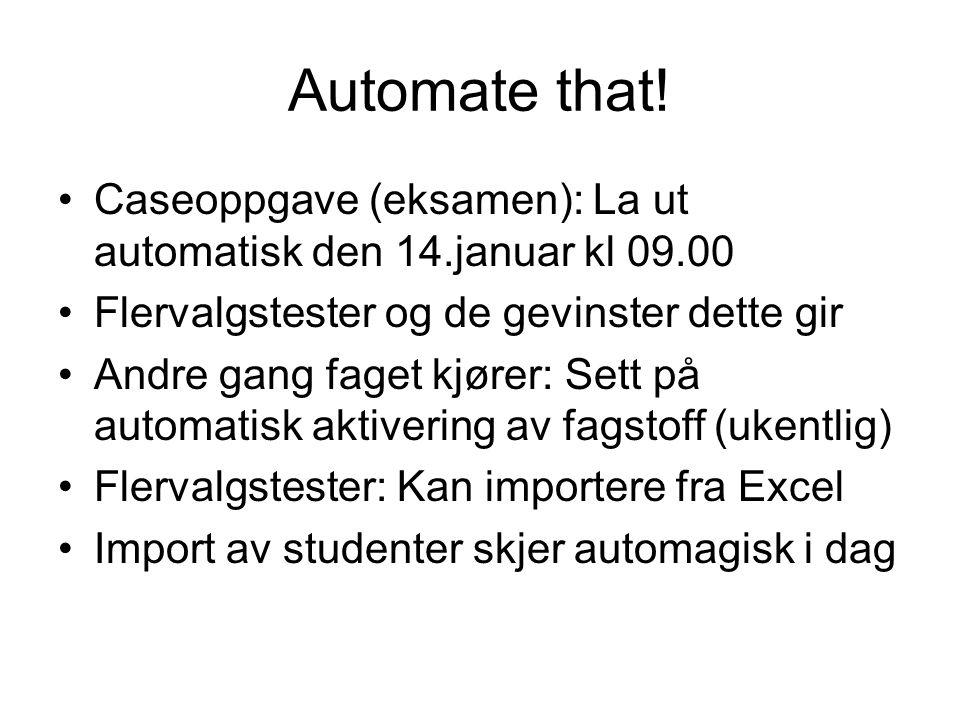 Automate that! Caseoppgave (eksamen): La ut automatisk den 14.januar kl 09.00. Flervalgstester og de gevinster dette gir.