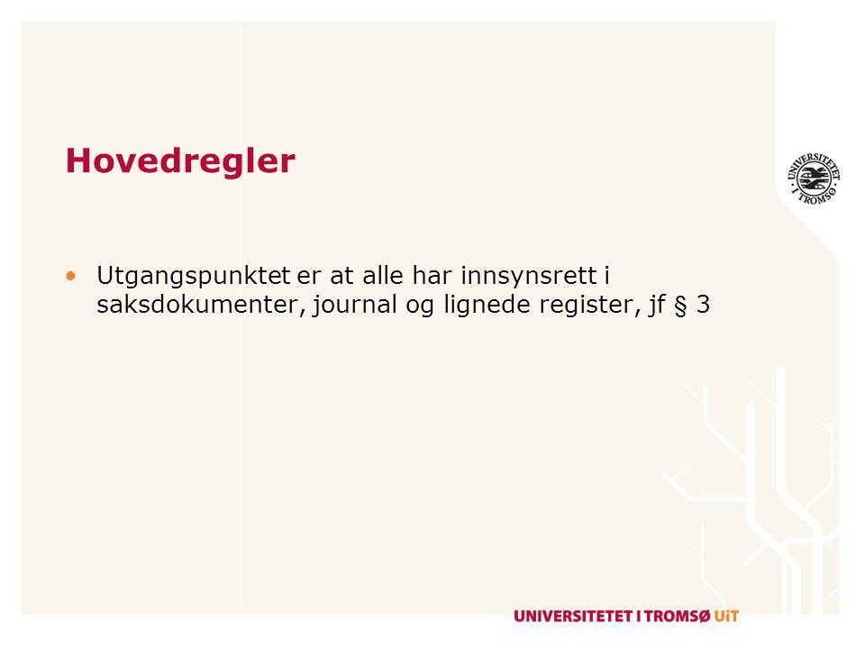 Hovedregler Utgangspunktet er at alle har innsynsrett i saksdokumenter, journal og lignede register, jf § 3.