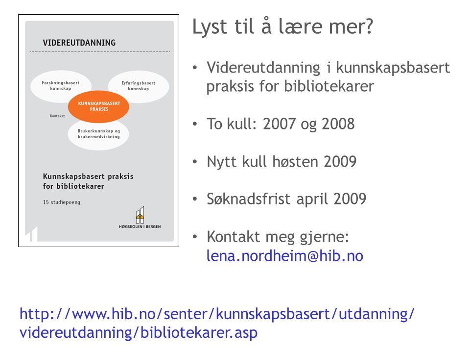 Lyst til å lære mer Videreutdanning i kunnskapsbasert praksis for bibliotekarer. To kull: 2007 og 2008.