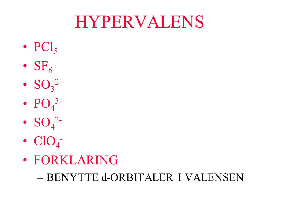 HYPERVALENS PCl5 SF6 SO32- PO43- SO42- ClO4- FORKLARING