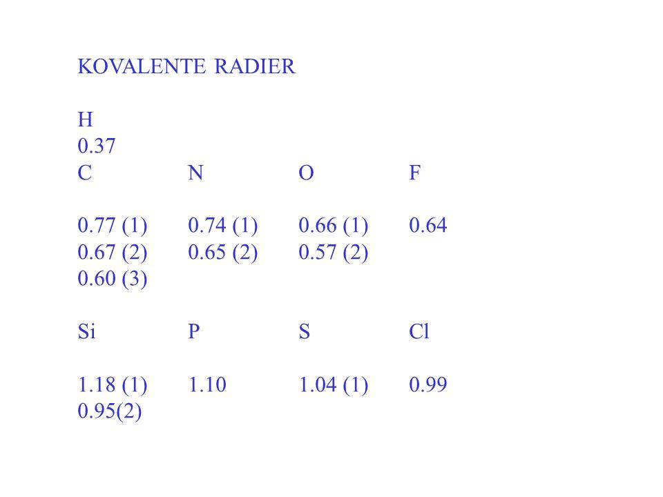 KOVALENTE RADIER H. 0.37. C N O F. 0.77 (1) 0.74 (1) 0.66 (1) 0.64. 0.67 (2) 0.65 (2) 0.57 (2)