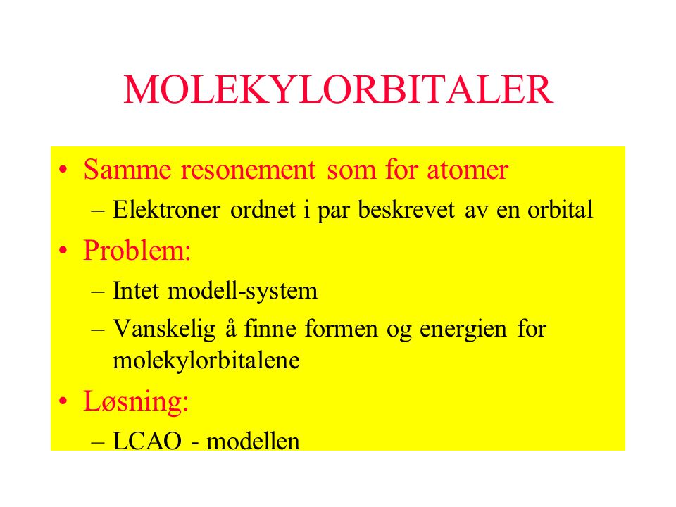 MOLEKYLORBITALER Samme resonement som for atomer Problem: Løsning: