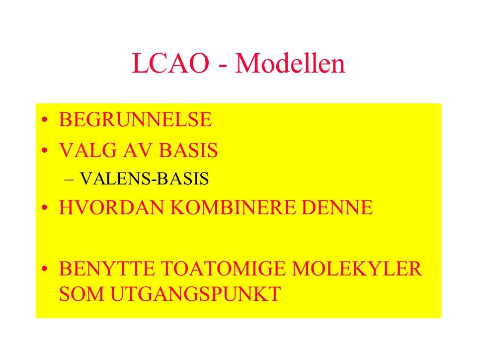 LCAO - Modellen BEGRUNNELSE VALG AV BASIS HVORDAN KOMBINERE DENNE