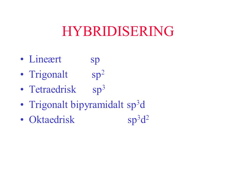 HYBRIDISERING Lineært sp Trigonalt sp2 Tetraedrisk sp3