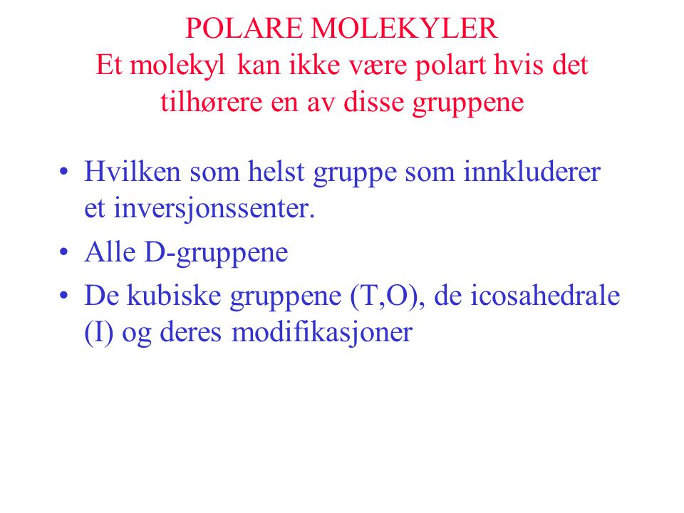 POLARE MOLEKYLER Et molekyl kan ikke være polart hvis det tilhørere en av disse gruppene